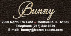 Bunny. 2060 North 675 East. Monticello, IL 61856. Telephone 217-840-9939. E-mail bunny@frozen-assets.com